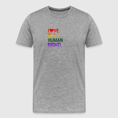 Love Is a human right! Homo LGBT Gift - Men's Premium T-Shirt