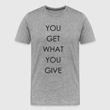 You get what you give - Männer Premium T-Shirt