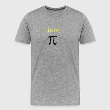 It hurts when i Pi - Men's Premium T-Shirt