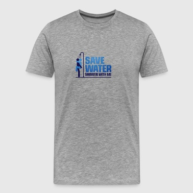 We Want To Save Water, So Shower With Me! - Men's Premium T-Shirt