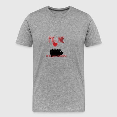 Pig / Farm: Pig Me To Be Your Valentine - Men's Premium T-Shirt