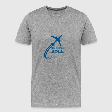 Pilot: This is how i roll - Männer Premium T-Shirt