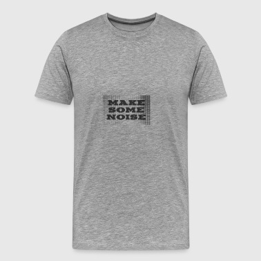 Make some noise - Men's Premium T-Shirt