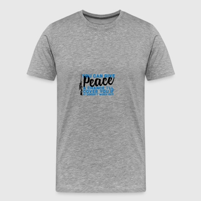 Military / Soldiers: You Can Give Peace A Chance, - Men's Premium T-Shirt