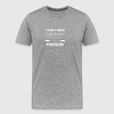 i dont need therapy i just need to go to NUKU AL - Männer Premium T-Shirt