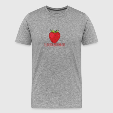 Fruit / Fruits: Strawberry - I Love You Berry Much - Men's Premium T-Shirt