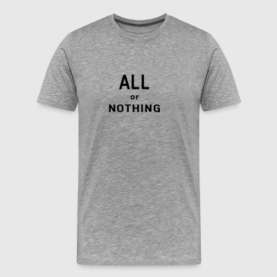 All or nothing - Herre premium T-shirt