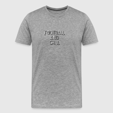 Super Bowl / Football: Football et chill - T-shirt Premium Homme