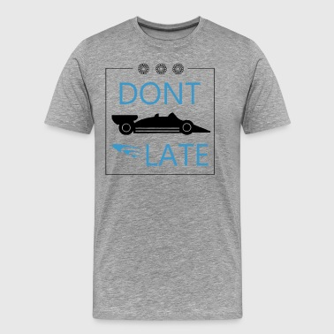 DONT LATE - Men's Premium T-Shirt