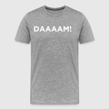 Daaam! Novelty Sarcastic Graphic Cool Funny design - Men's Premium T-Shirt
