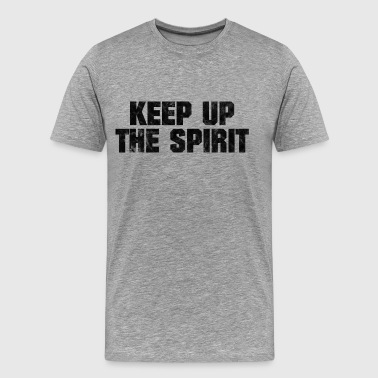 Keep Up The Spirit - für Sport und Beruf - Men's Premium T-Shirt
