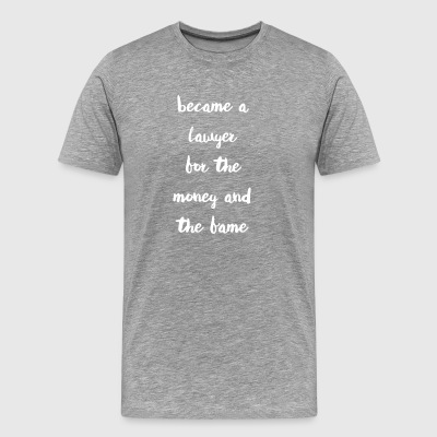 Became a Lawyer for the money and the fame - Men's Premium T-Shirt