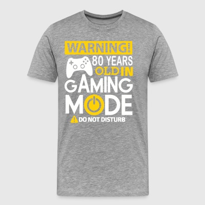 Warning 80 Years Old In Gaming Mode Do Not Distur - Men's Premium T-Shirt