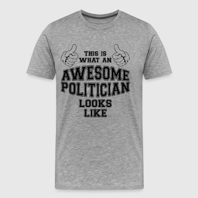 This is what an awesome politician looks like Gift - Men's Premium T-Shirt