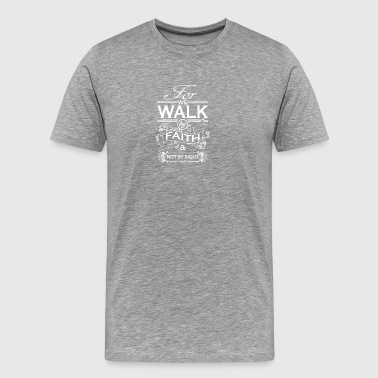 For the walk by faith and not by sight - Men's Premium T-Shirt