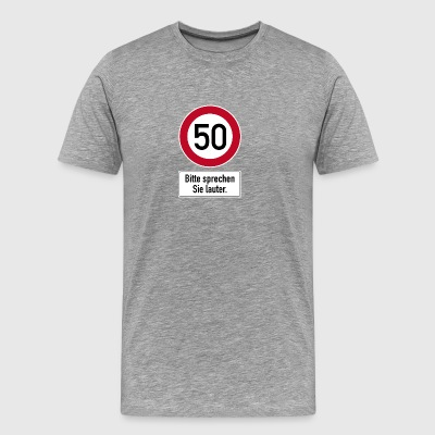 50th birthday road sign speak louder - Men's Premium T-Shirt