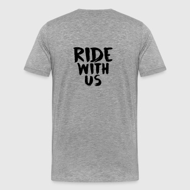 ride with us - Men's Premium T-Shirt