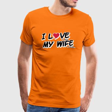 I LOVE it when MY WIFE is wrong - Premium T-skjorte for menn