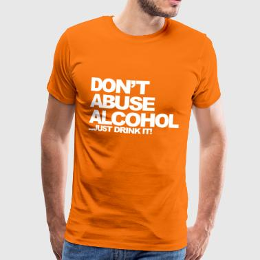 Dont Abuse Alcohol - T-shirt Premium Homme