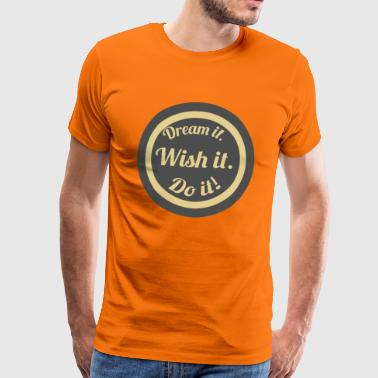 Just Do It Dream it. Wish it. Do it. - Männer Premium T-Shirt