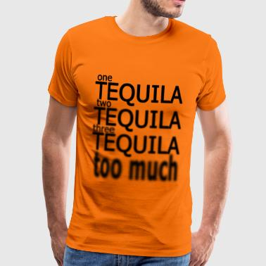 One Tequila,Two Tequila, Three Tequila, Too Much - T-shirt Premium Homme