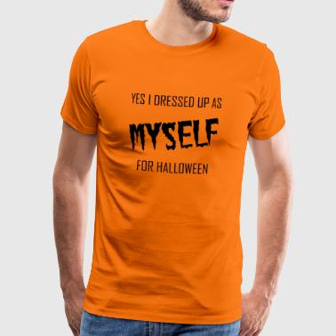 yes i dressed up as myself for halloween gift - Men's Premium T-Shirt