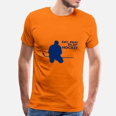 Pray Eishockey: Eat, Pray, Play Hockey - Männer Premium T-Shirt