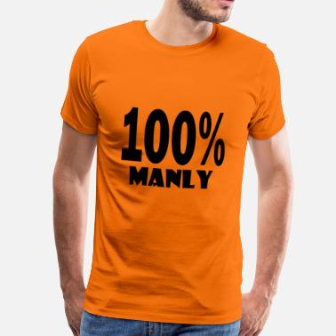 Manly Quotes 100 manly - Men's Premium T-Shirt