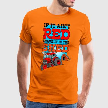 If it aint red leave it in the shed - Mannen Premium T-shirt