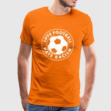 love football hate racism - Männer Premium T-Shirt