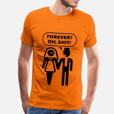 Shit Stag Party Forever? Oh, Shit! (Wedding / Stag Party / 1C) - Men's Premium T-Shirt