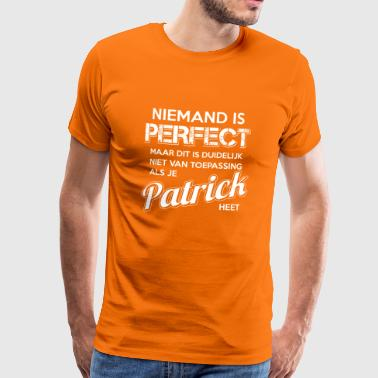 Niemand is perfect. Persoonlijk cadeau Patrick. - Mannen Premium T-shirt