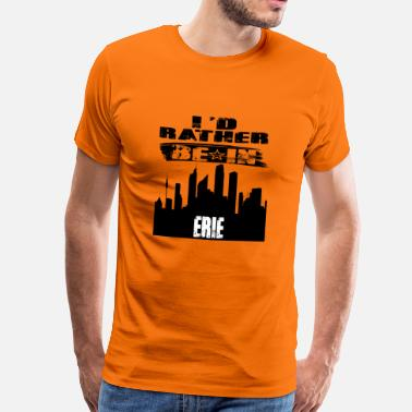 Eris Gift Id rather be in Erie - Men's Premium T-Shirt
