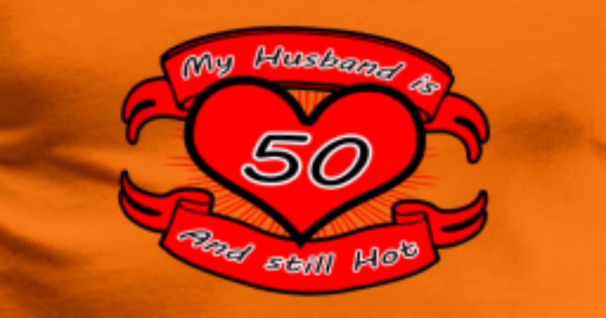 Geschenk Mein Mann ist immernoch heiss Alter 50 von random dude ...