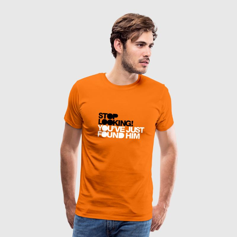 Stop looking! You've just found him T-Shirts - Männer Premium T-Shirt