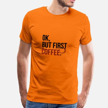 Ok Ok, but first coffee - Maglietta Premium da uomo