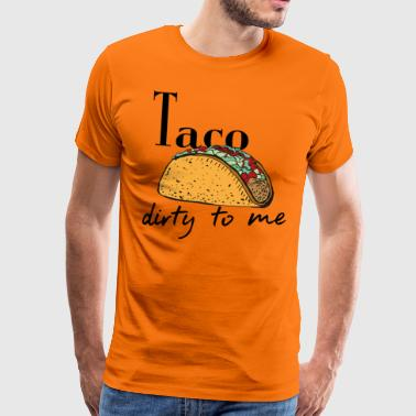 Taco Dirty to Me - Männer Premium T-Shirt