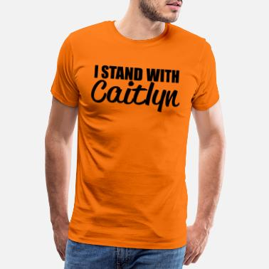 Caitlyn i stood with caitlyn - Men's Premium T-Shirt