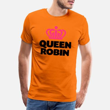 Robin Queen robin name thing crown - Men's Premium T-Shirt