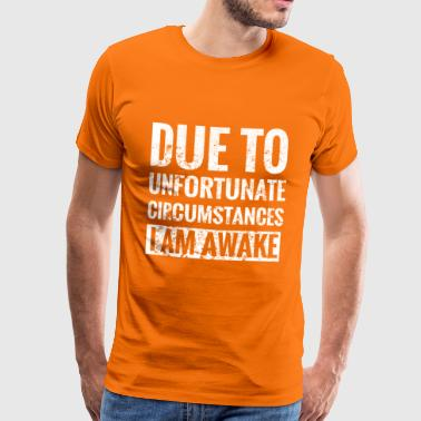 Due To Unfortunate Circumstances I Am Awake - Men's Premium T-Shirt