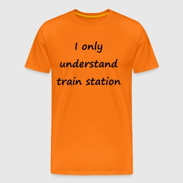 Denglisch - I only unders train station - Männer Premium T-Shirt