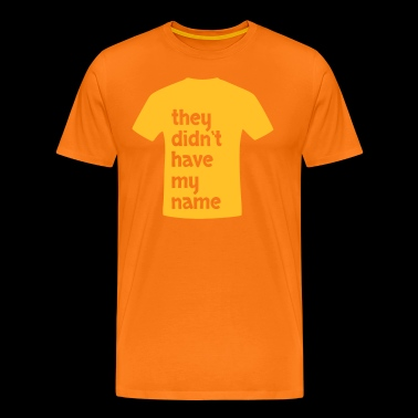 they did not have my name - Men's Premium T-Shirt