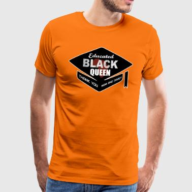 Black Queen Educated and Graduated Thank You Family - Men's Premium T-Shirt