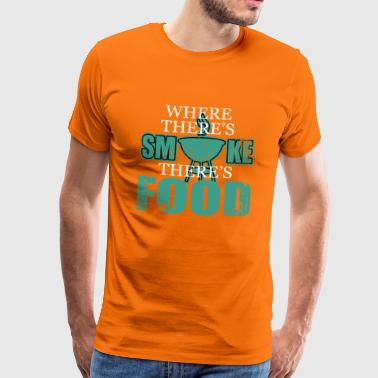 Where there is smoke there is food - Men's Premium T-Shirt
