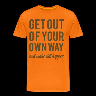 Get Out Of Your Own Way - Männer Premium T-Shirt