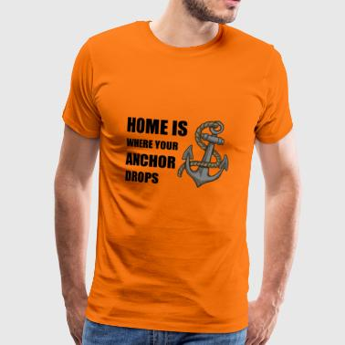 Home is where your anchor drops - Männer Premium T-Shirt