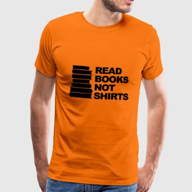 Read Books Not T-shirts - Men's Premium T-Shirt