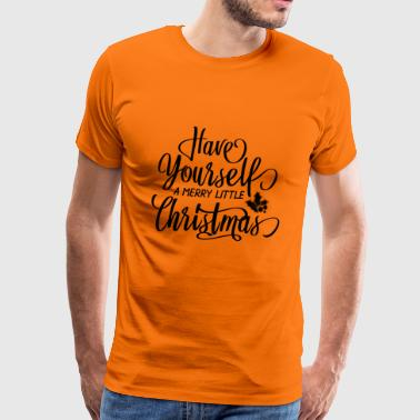 HAVE YOURSELF A MERRY LITTLE CHRISTMAS - Men's Premium T-Shirt