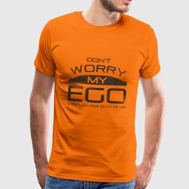 Do not worry, my ego is enough for both of us - Men's Premium T-Shirt