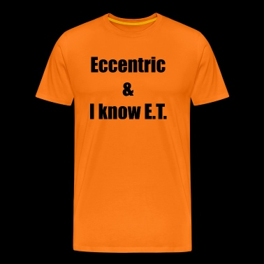 Eccentric & I know ET / black - Men's Premium T-Shirt